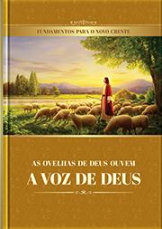As ovelhas de Deus ouvem a voz de Deus (Fundamentos para o novo crente)